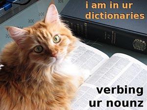 i am in ur dictionaries verbing ur nounz